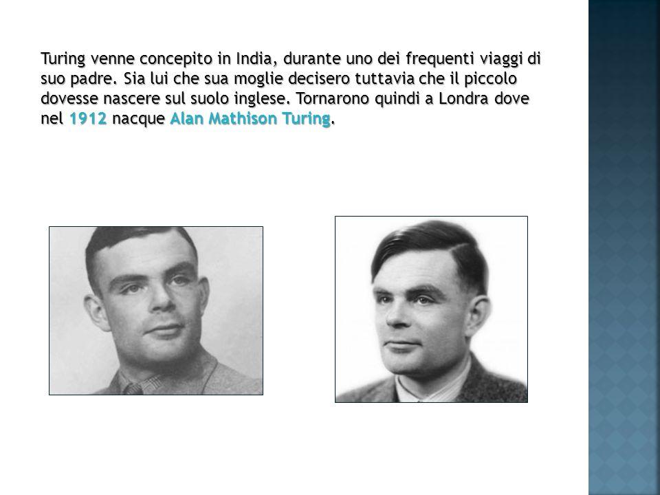 Turing venne concepito in India, durante uno dei frequenti viaggi di suo padre.