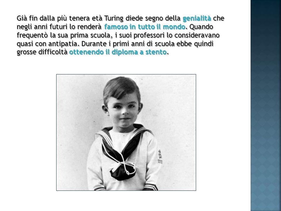 Già fin dalla più tenera età Turing diede segno della genialità che negli anni futuri lo renderà famoso in tutto il mondo.