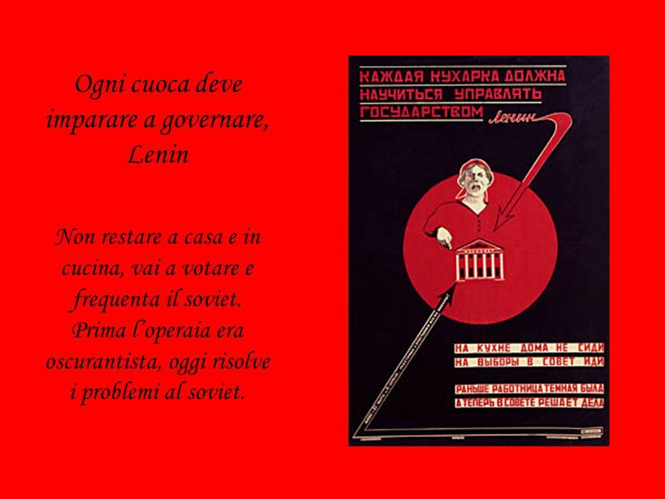 Ogni cuoca deve imparare a governare, Lenin Non restare a casa e in cucina, vai a votare e frequenta il soviet.