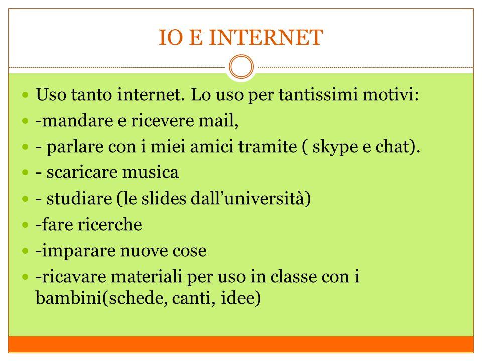 IO E INTERNET Uso tanto internet. Lo uso per tantissimi motivi:
