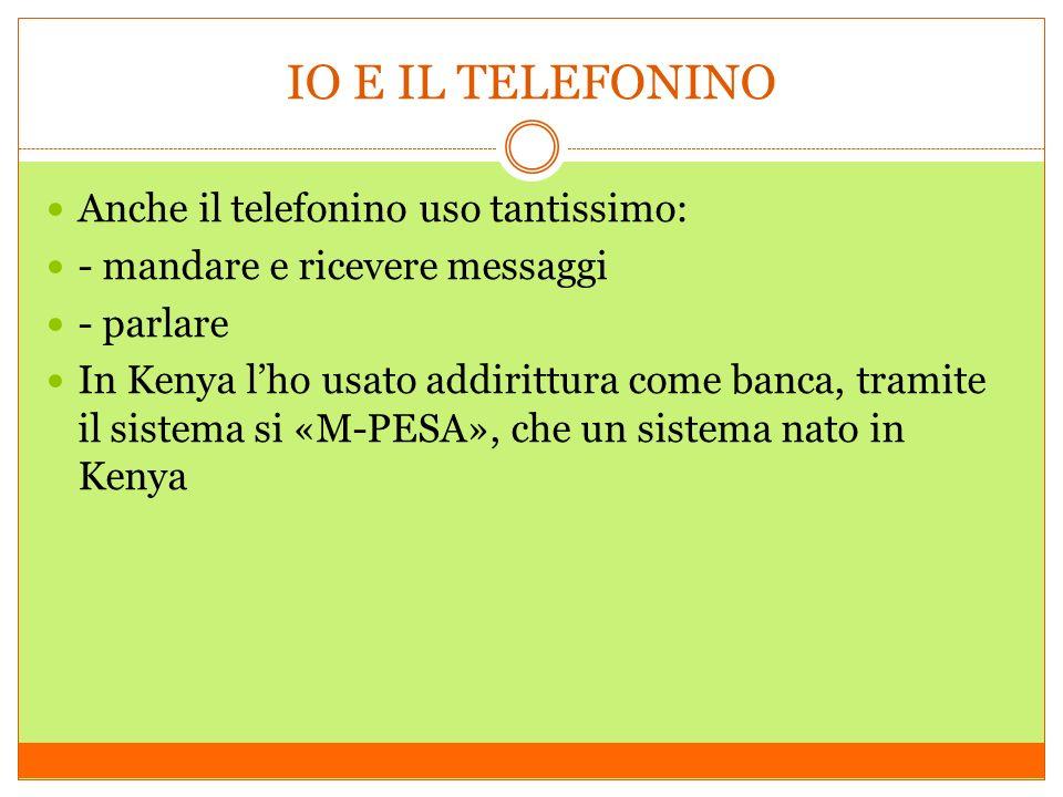 IO E IL TELEFONINO Anche il telefonino uso tantissimo: