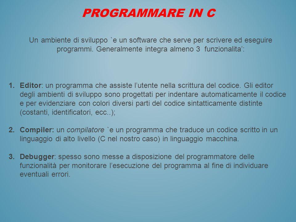 PROGRAMMARE IN CUn ambiente di sviluppo `e un software che serve per scrivere ed eseguire programmi. Generalmente integra almeno 3 funzionalita':