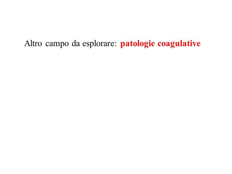 Altro campo da esplorare: patologie coagulative