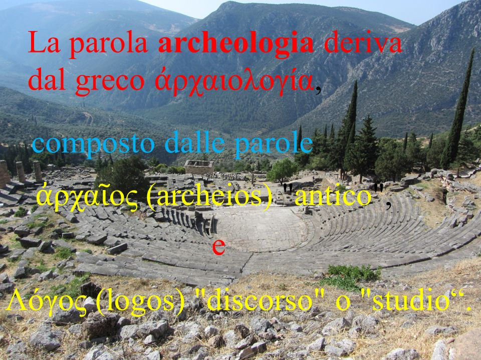 La parola archeologia deriva dal greco ἀρχαιολογία,