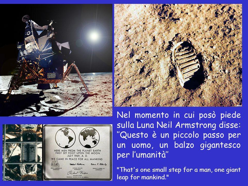 Nel momento in cui posò piede sulla Luna Neil Armstrong disse: ''Questo è un piccolo passo per un uomo, un balzo gigantesco per l'umanità''