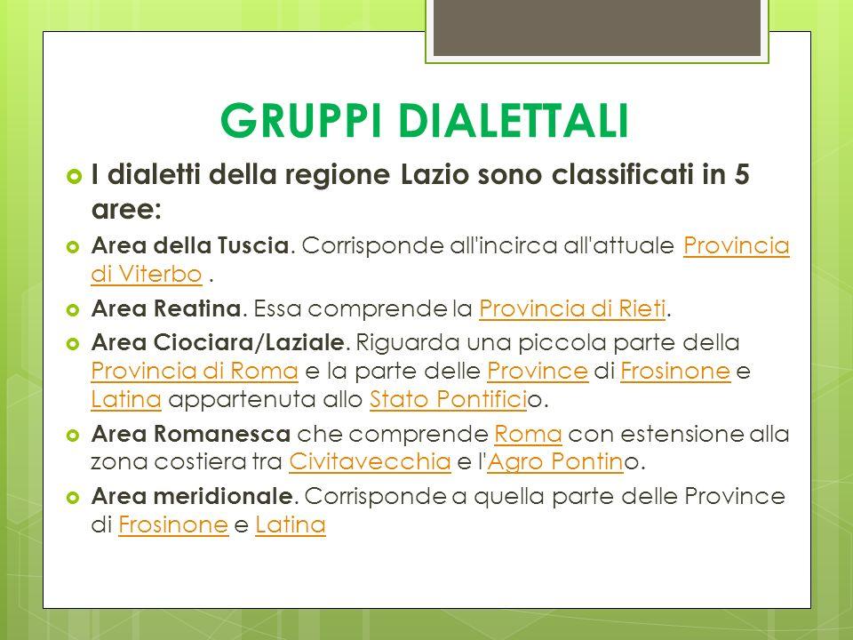 GRUPPI DIALETTALI I dialetti della regione Lazio sono classificati in 5 aree: