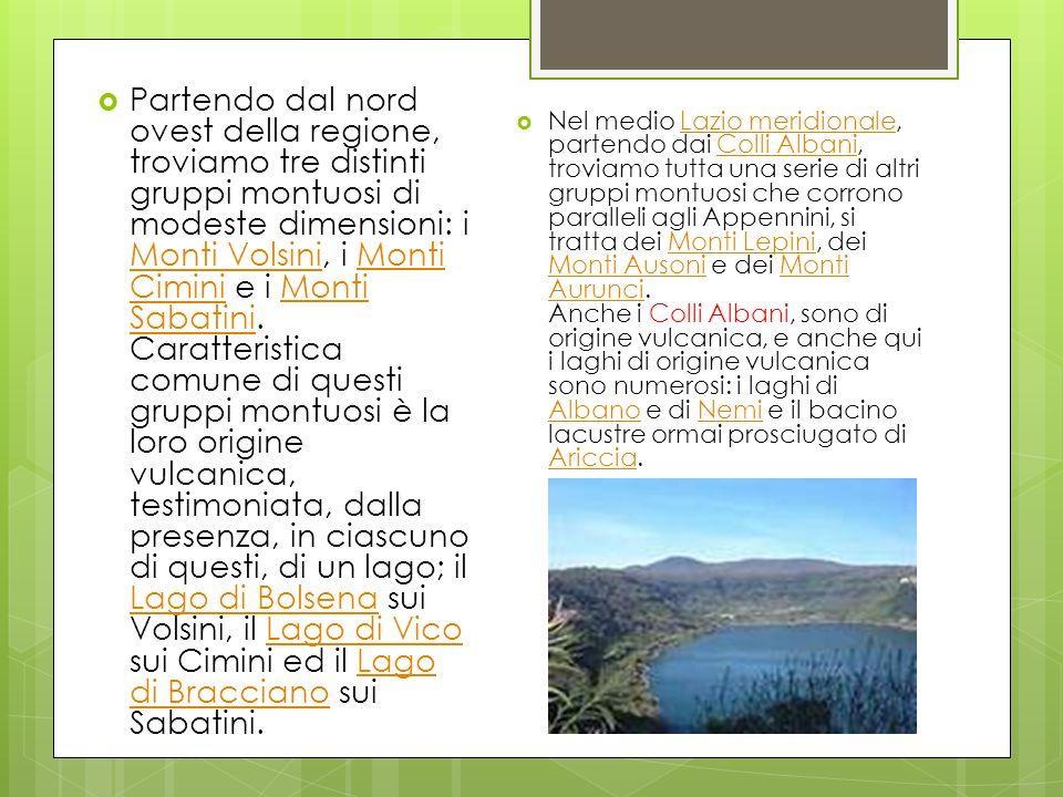 Partendo dal nord ovest della regione, troviamo tre distinti gruppi montuosi di modeste dimensioni: i Monti Volsini, i Monti Cimini e i Monti Sabatini. Caratteristica comune di questi gruppi montuosi è la loro origine vulcanica, testimoniata, dalla presenza, in ciascuno di questi, di un lago; il Lago di Bolsena sui Volsini, il Lago di Vico sui Cimini ed il Lago di Bracciano sui Sabatini.