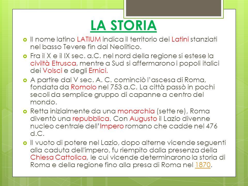 LA STORIA Il nome latino LATIUM indica il territorio dei Latini stanziati nel basso Tevere fin dal Neolitico.