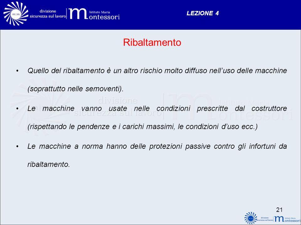 LEZIONE 4 Ribaltamento. Quello del ribaltamento è un altro rischio molto diffuso nell'uso delle macchine (soprattutto nelle semoventi).