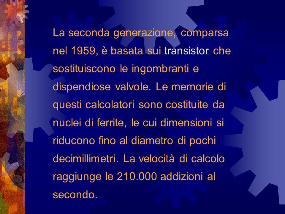 La seconda generazione, comparsa nel 1959, è basata sui transistor che sostituiscono le ingombranti e dispendiose valvole.
