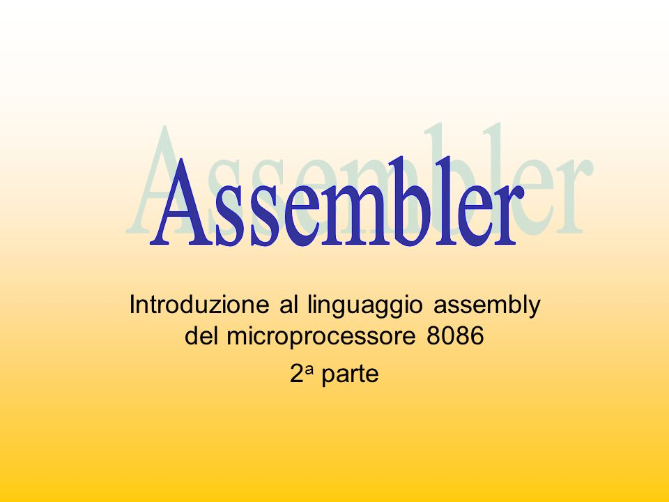 Introduzione al linguaggio assembly del microprocessore 8086 2a parte