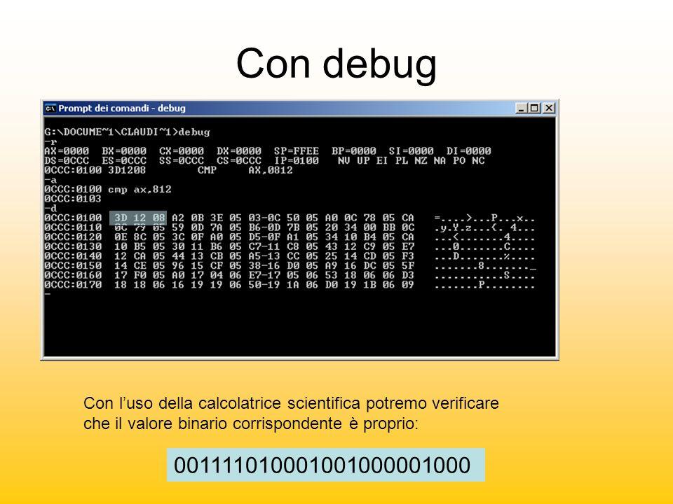 Con debug Con l'uso della calcolatrice scientifica potremo verificare che il valore binario corrispondente è proprio: