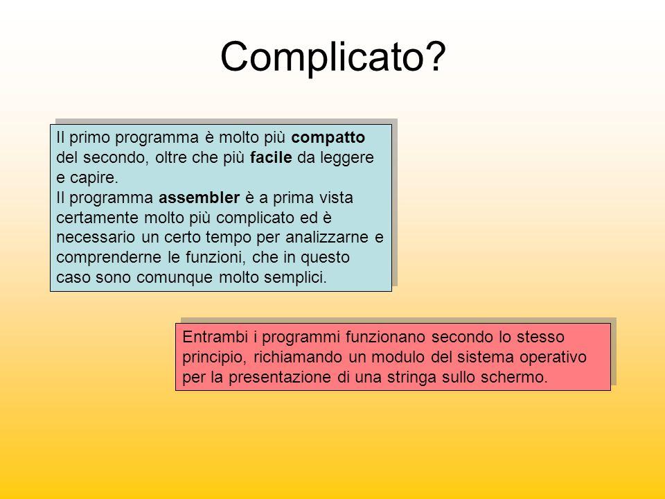 Complicato Il primo programma è molto più compatto del secondo, oltre che più facile da leggere e capire.