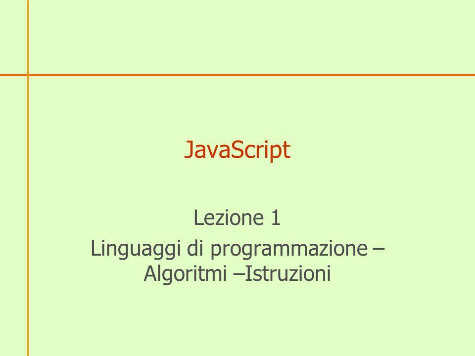 Lezione 1 Linguaggi di programmazione – Algoritmi –Istruzioni