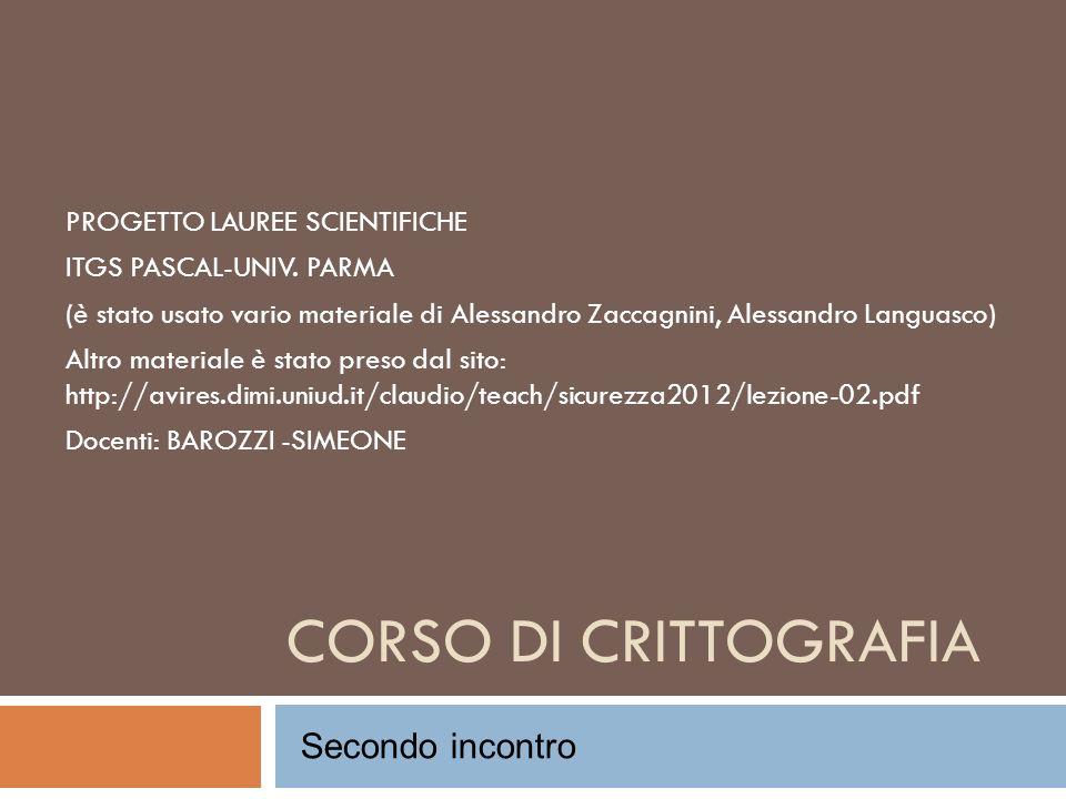 CORSO DI CRITTOGRAFIA Secondo incontro PROGETTO LAUREE SCIENTIFICHE