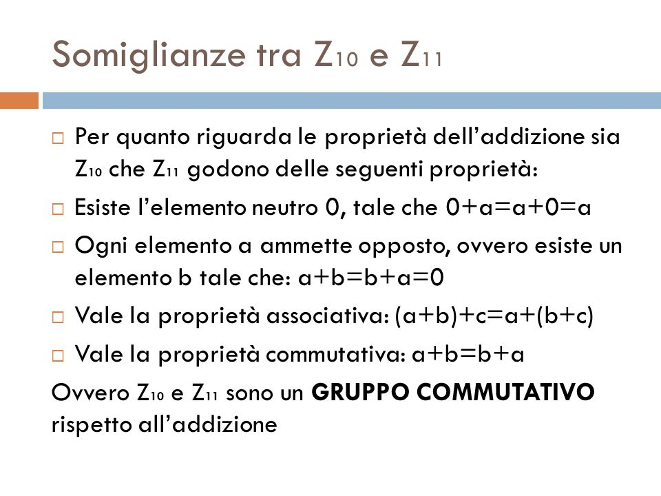 Somiglianze tra Z10 e Z11 Per quanto riguarda le proprietà dell'addizione sia Z10 che Z11 godono delle seguenti proprietà: