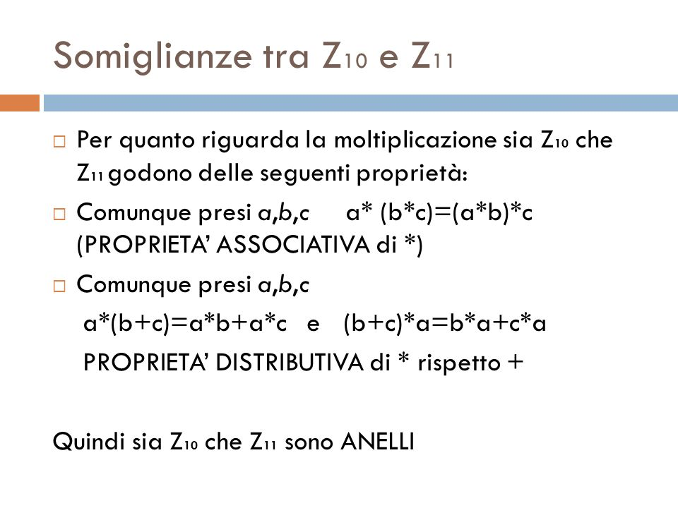Somiglianze tra Z10 e Z11 Per quanto riguarda la moltiplicazione sia Z10 che Z11 godono delle seguenti proprietà: