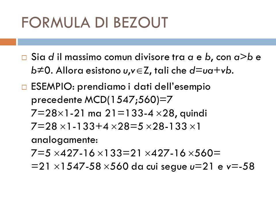FORMULA DI BEZOUT Sia d il massimo comun divisore tra a e b, con a>b e b≠0. Allora esistono u,vZ, tali che d=ua+vb.