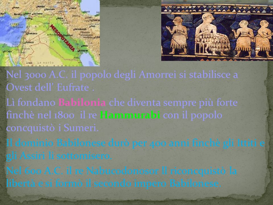 Nel 3000 A.C. il popolo degli Amorrei si stabilisce a Ovest dell' Eufrate .