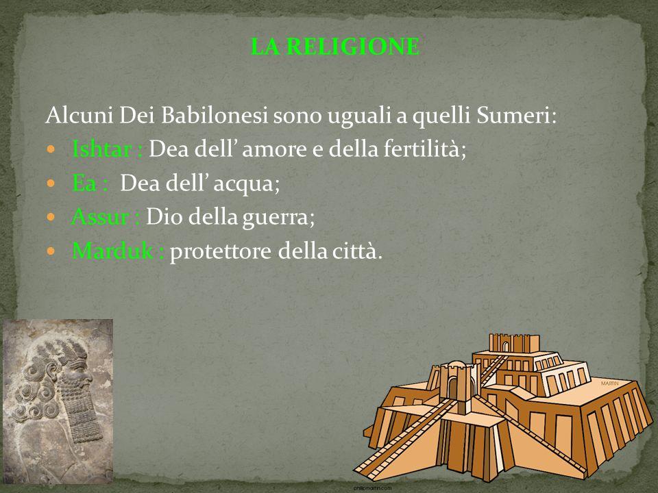 LA RELIGIONE Alcuni Dei Babilonesi sono uguali a quelli Sumeri: Ishtar : Dea dell' amore e della fertilità;