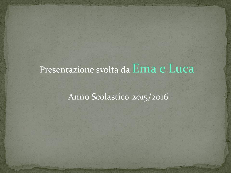 Presentazione svolta da Ema e Luca