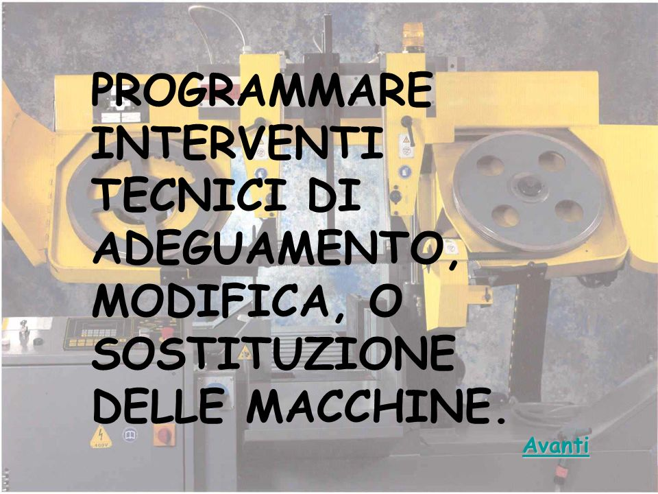 PROGRAMMARE INTERVENTI TECNICI DI ADEGUAMENTO, MODIFICA, O SOSTITUZIONE DELLE MACCHINE.