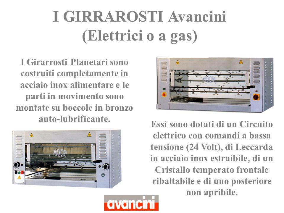 I GIRRAROSTI Avancini (Elettrici o a gas)