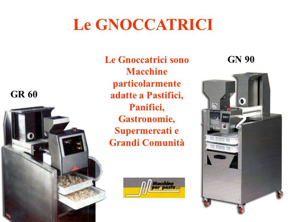 Le GNOCCATRICI Le Gnoccatrici sono Macchine particolarmente adatte a Pastifici, Panifici, Gastronomie, Supermercati e Grandi Comunità.