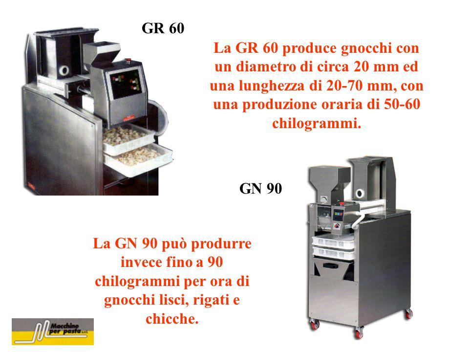GR 60 La GR 60 produce gnocchi con un diametro di circa 20 mm ed una lunghezza di 20-70 mm, con una produzione oraria di 50-60 chilogrammi.