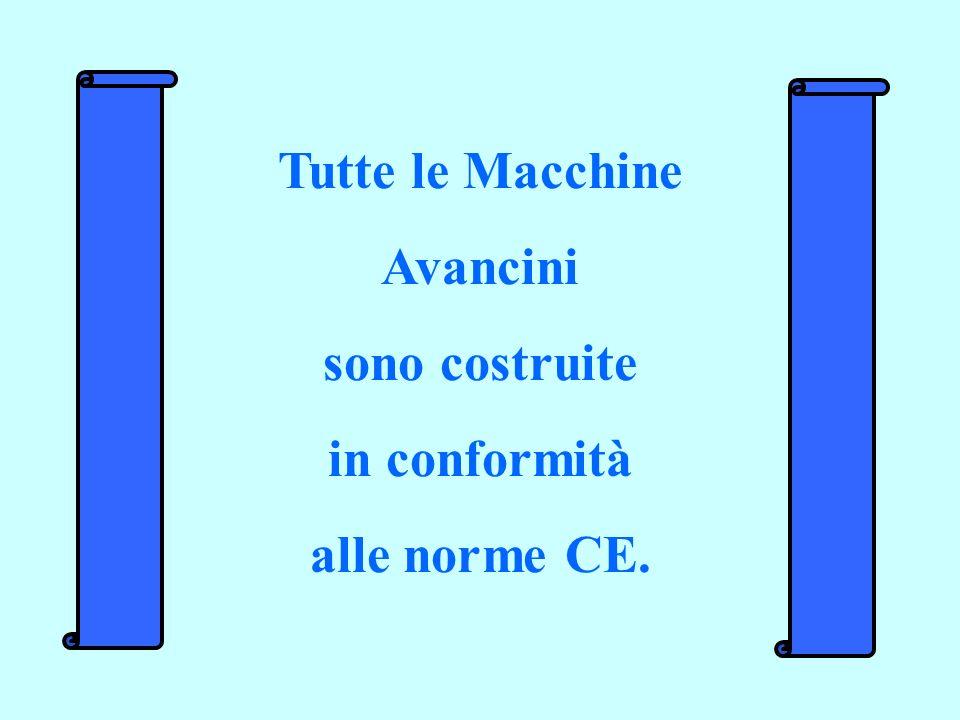 Tutte le Macchine Avancini sono costruite in conformità alle norme CE.