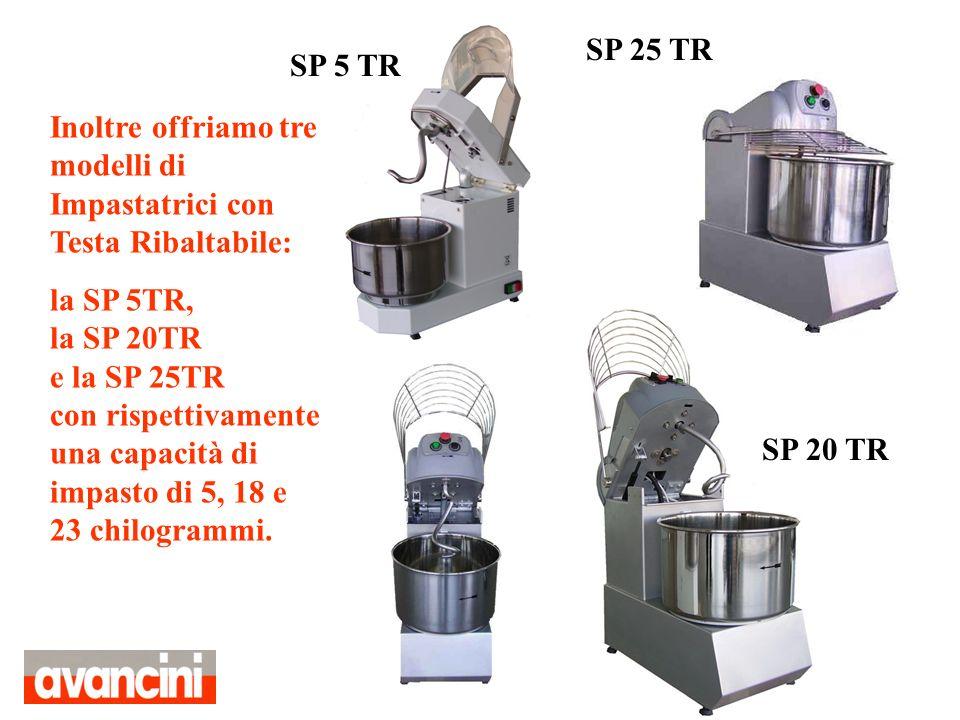 SP 25 TR SP 5 TR. Inoltre offriamo tre modelli di Impastatrici con Testa Ribaltabile: