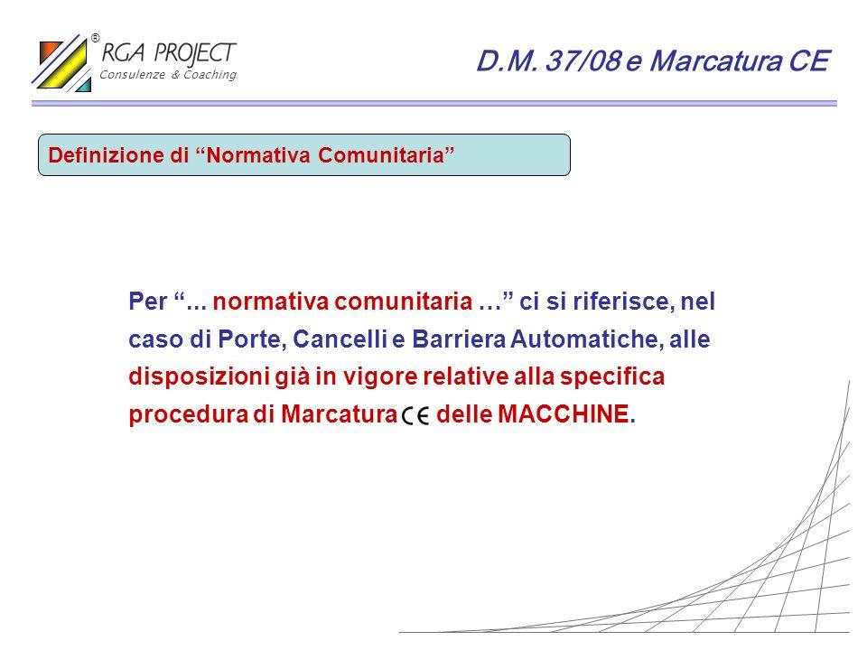 Consulenze & Coaching ® D.M. 37/08 e Marcatura CE. Definizione di Normativa Comunitaria Per ... normativa comunitaria … ci si riferisce, nel.