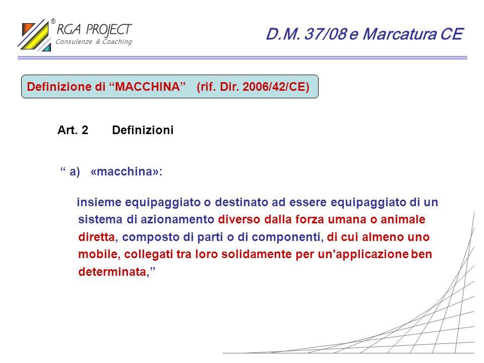 Consulenze & Coaching ® D.M. 37/08 e Marcatura CE. Definizione di MACCHINA (rif. Dir. 2006/42/CE)