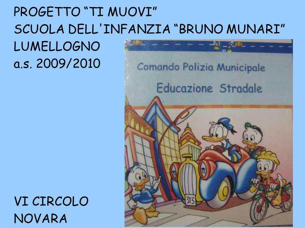 PROGETTO TI MUOVI SCUOLA DELL INFANZIA BRUNO MUNARI LUMELLOGNO a.s. 2009/2010 VI CIRCOLO NOVARA