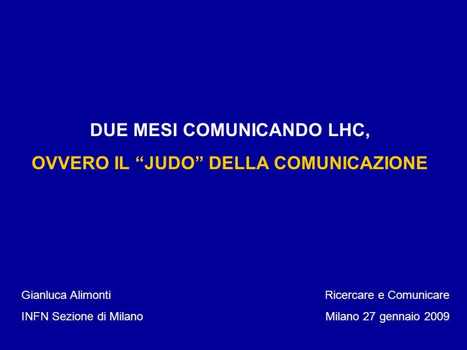 DUE MESI COMUNICANDO LHC, OVVERO IL JUDO DELLA COMUNICAZIONE