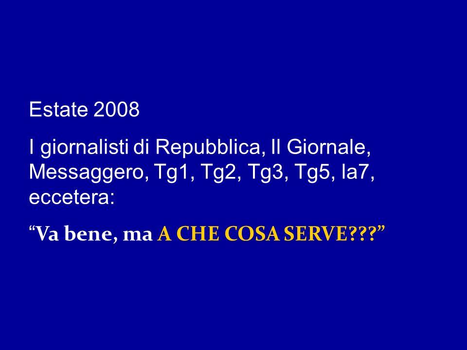 Estate 2008 I giornalisti di Repubblica, Il Giornale, Messaggero, Tg1, Tg2, Tg3, Tg5, la7, eccetera: