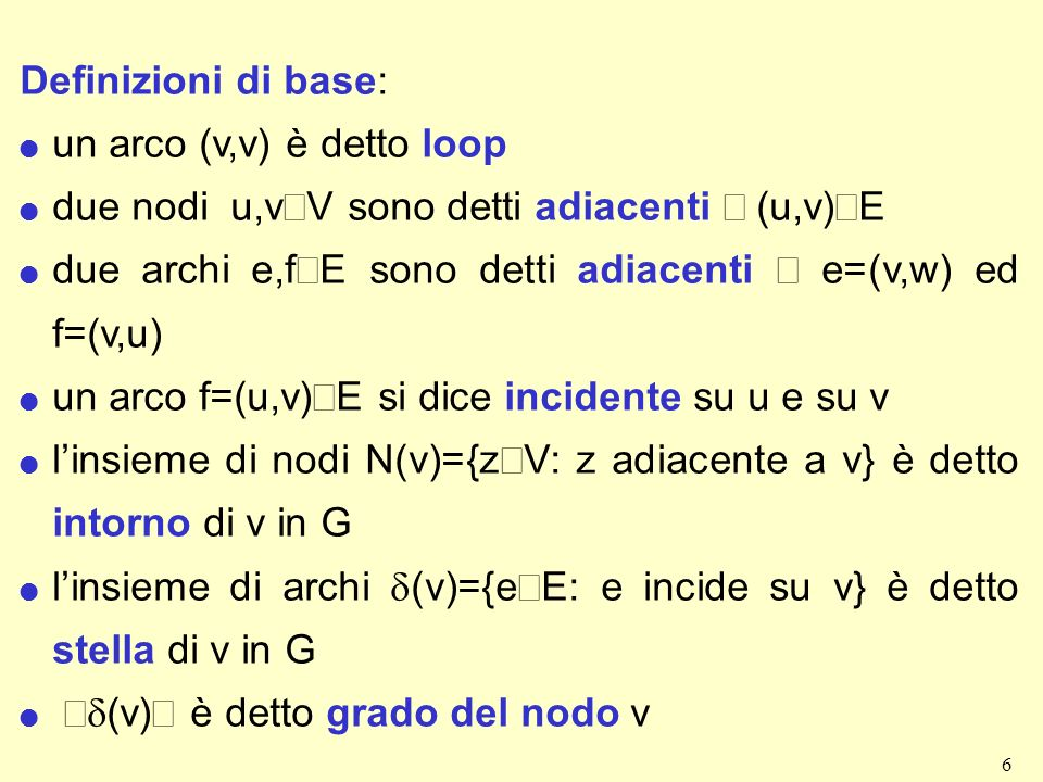 Definizioni di base: un arco (v,v) è detto loop. due nodi u,vÎV sono detti adiacenti Û (u,v)ÎE.