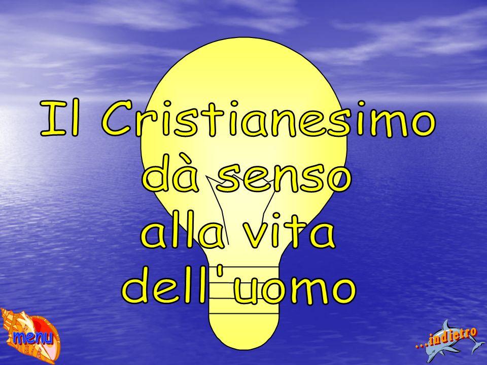 Il Cristianesimo dà senso alla vita dell uomo ...indietro menu