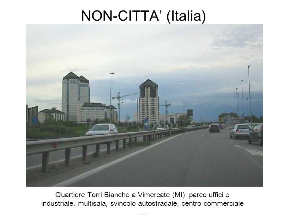 NON-CITTA' (Italia) Quartiere Torri Bianche a Vimercate (MI): parco uffici e industriale, multisala, svincolo autostradale, centro commerciale ….