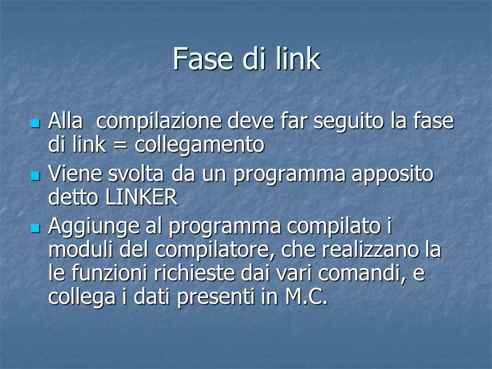 Fase di linkAlla compilazione deve far seguito la fase di link = collegamento. Viene svolta da un programma apposito detto LINKER.