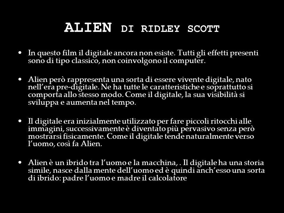 ALIEN DI RIDLEY SCOTT In questo film il digitale ancora non esiste. Tutti gli effetti presenti sono di tipo classico, non coinvolgono il computer.