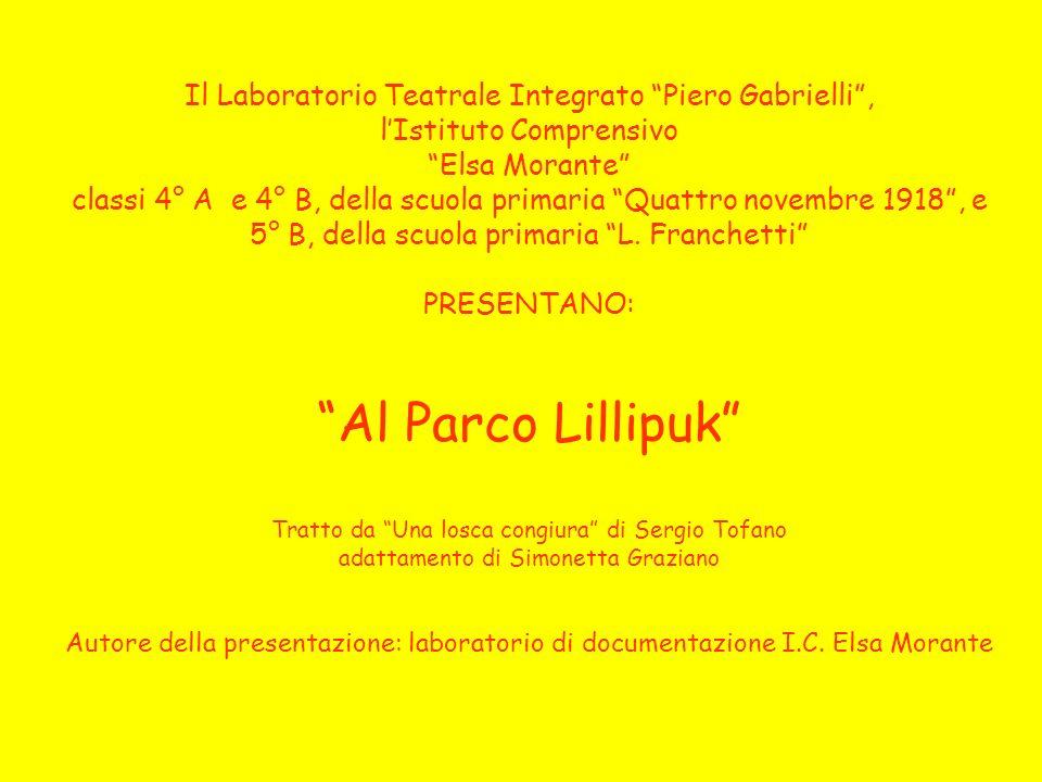 Il Laboratorio Teatrale Integrato Piero Gabrielli , l'Istituto Comprensivo Elsa Morante classi 4° A e 4° B, della scuola primaria Quattro novembre 1918 , e 5° B, della scuola primaria L.