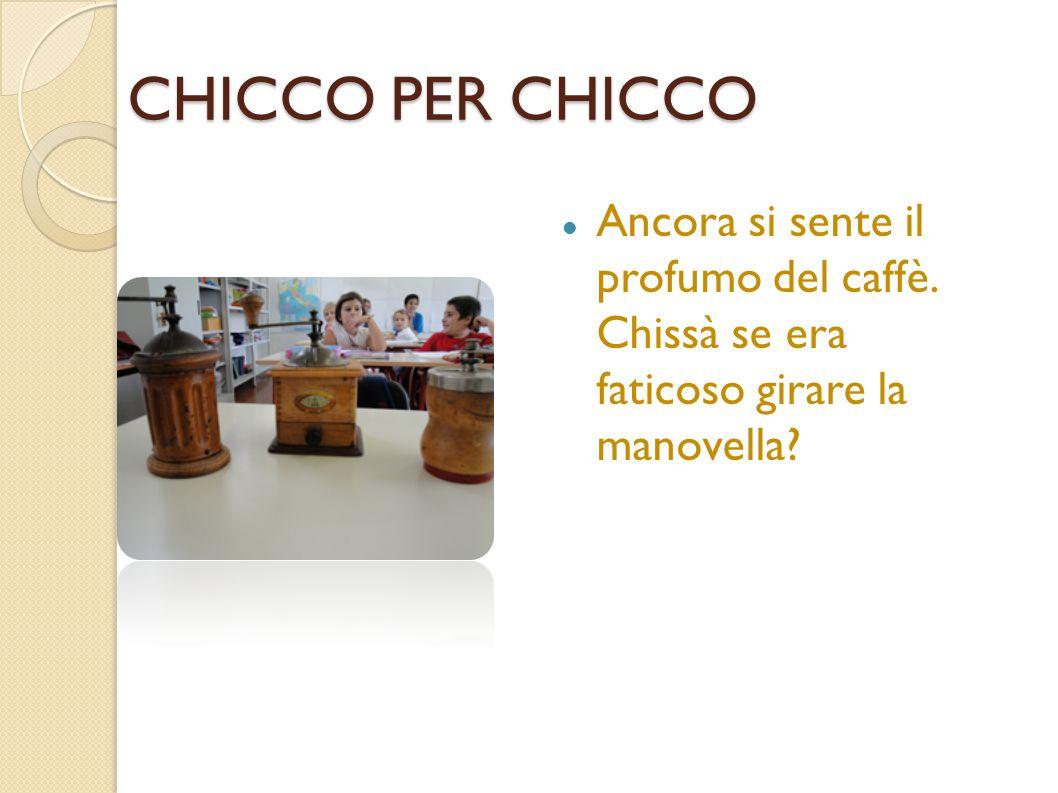 CHICCO PER CHICCOAncora si sente il profumo del caffè.