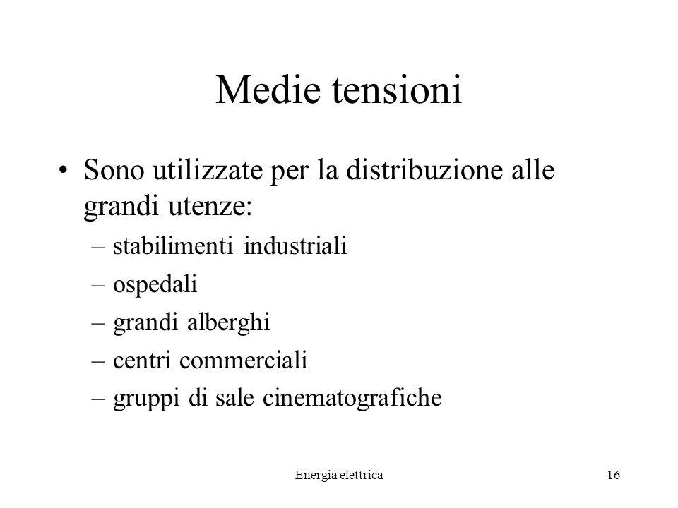Medie tensioni Sono utilizzate per la distribuzione alle grandi utenze: stabilimenti industriali. ospedali.