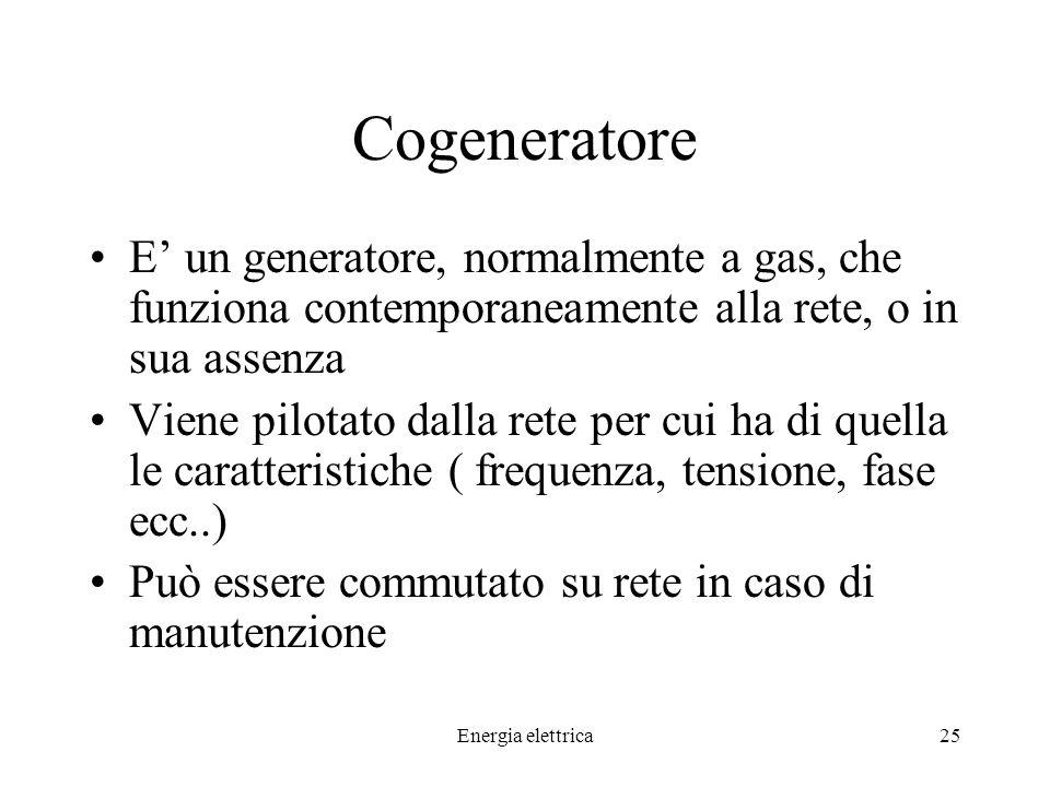 Cogeneratore E' un generatore, normalmente a gas, che funziona contemporaneamente alla rete, o in sua assenza.