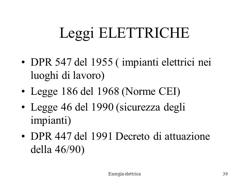 Leggi ELETTRICHE DPR 547 del 1955 ( impianti elettrici nei luoghi di lavoro) Legge 186 del 1968 (Norme CEI)