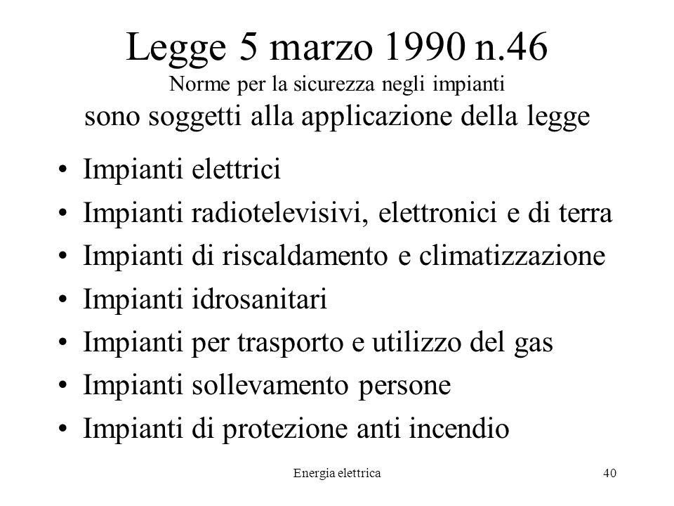 Legge 5 marzo 1990 n.46 Norme per la sicurezza negli impianti sono soggetti alla applicazione della legge