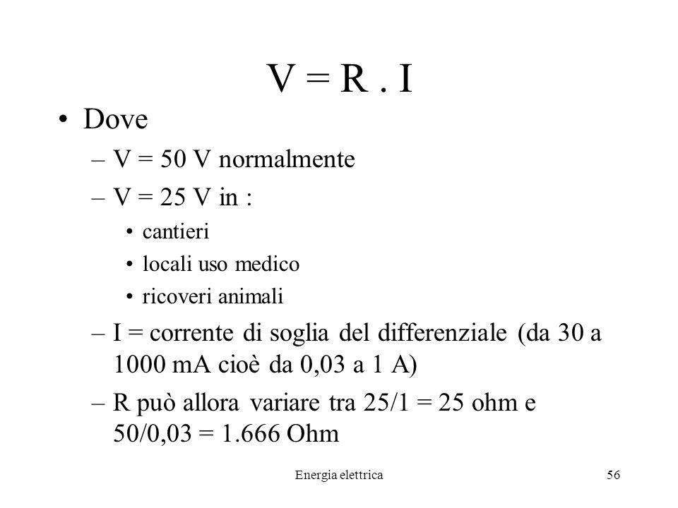 V = R . I Dove V = 50 V normalmente V = 25 V in :