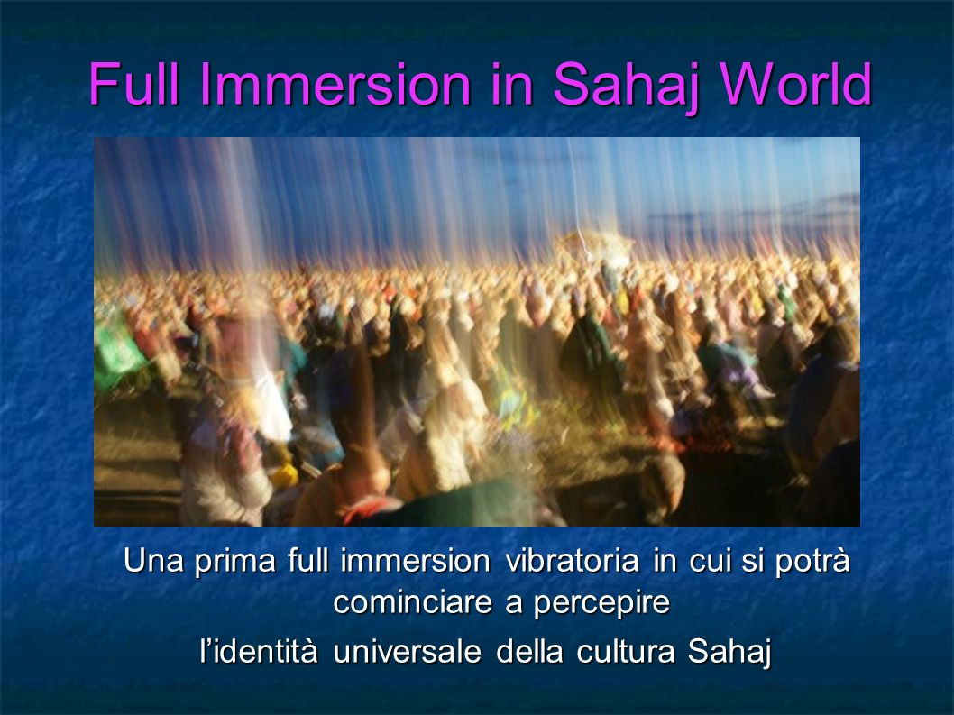Full Immersion in Sahaj World
