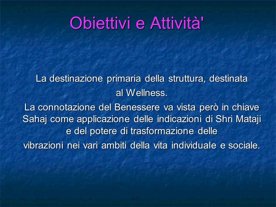 Obiettivi e Attività La destinazione primaria della struttura, destinata. al Wellness.